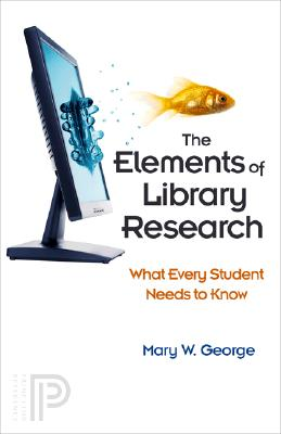 The Elements of Library Research By George, Mary W.